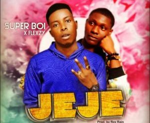 Download Jeje By Superboi ft Flexzy