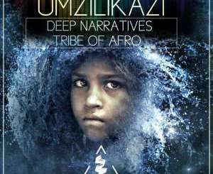 Donwload Deep Narratives & Tribe of Afro By UMZILIKAZI (ORIGINAL MIX)