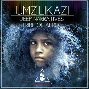 Donwload Deep Narratives & Tribe Of Afro by Umzilikazi