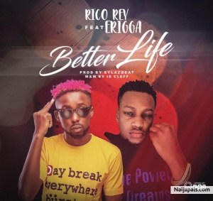 DOWNLOAD MP3: Rico Rey - Better Life ft Erigga