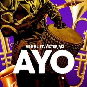 DOWNLOAD MP3: ABDUL FT. VICTOR AD - AYO
