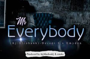 DOWNLOAD MP3: AJ Afrobank - Mr Everybody FT Decent B X Emydon