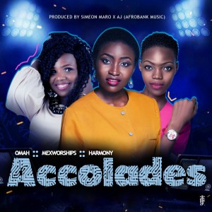 DOWNLOAD MP3: Accolades - Mexworships x Omah & Harmony
