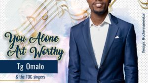 You Alone Art Worthy by Tg Omalo Ft Tog Singers