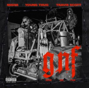 Migos Ft. Young Thug & Travis Scott GNF Give No FXK mp3 download