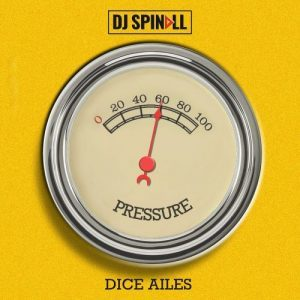 DJ Spinall Pressure ft. Dice Ailes Mp3 Download