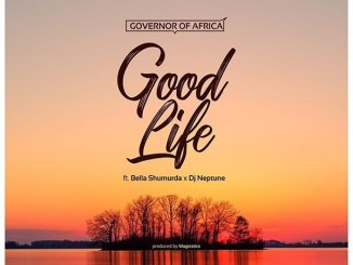Governor Of Africa ft. Bella Shmurda, DJ Neptune – Good Life