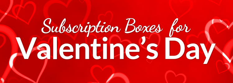 My Top 5 Subscription Boxes for Valentine's Day