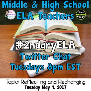 #2ndaryELA Twitter Chat on Tuesday 5/9 Topic: Reflecting and Recharging