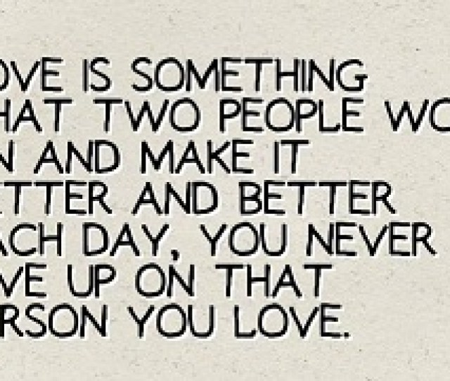 Never Give Up For Someone You Love Quotes Iyu Me Love Is Mater
