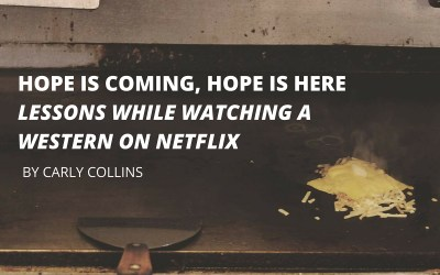 Hope is Coming; Hope is Here: Lessons while watching a Western on Netflix