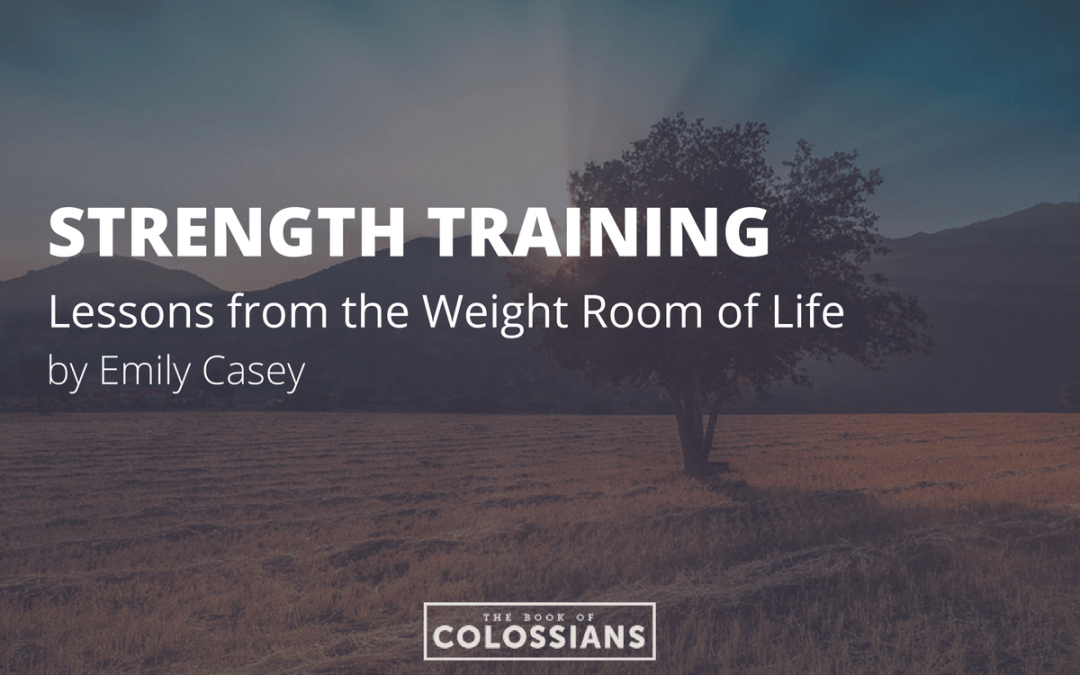 Strength Training: Lessons from the Weight Room of Life