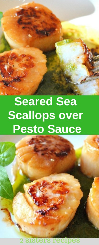 Seared Sea Scallops over Pesto Sauce by 2sistersrecipes.com