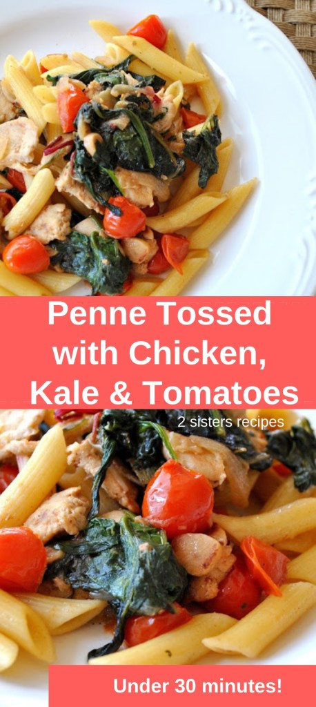 Penne Tossed with Chicken Kale & Tomatoes by 2sistersrecipes.com