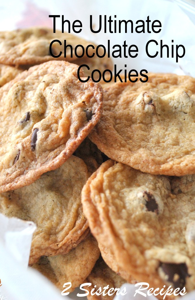 the Ultimate Chocolate Chip Cookies by 2sistersrecipes.com