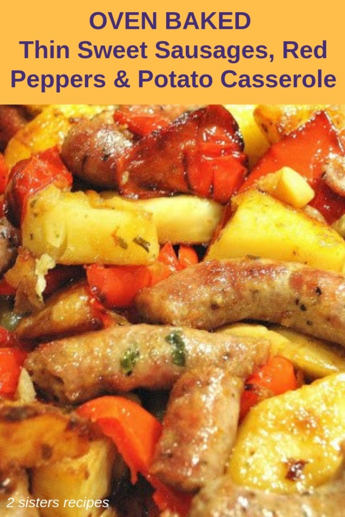 Oven Baked Thin Sweet Sausage, Red Peppers & Potato Casserole by 2sistersrecipes.com
