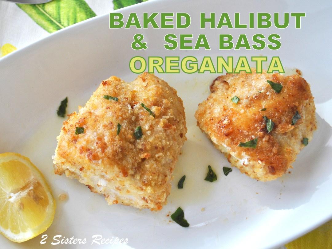 Baked Halibut and Sea Bass Oreganata , by 2sistersrecipes.com
