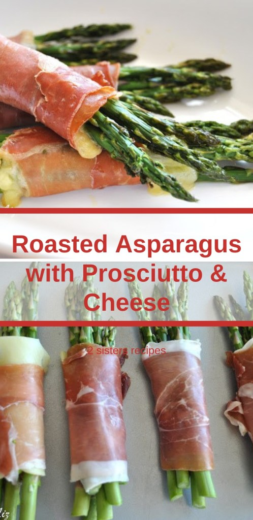 Roasted Asparagus With Prosciutto And Cheese 2 Sisters