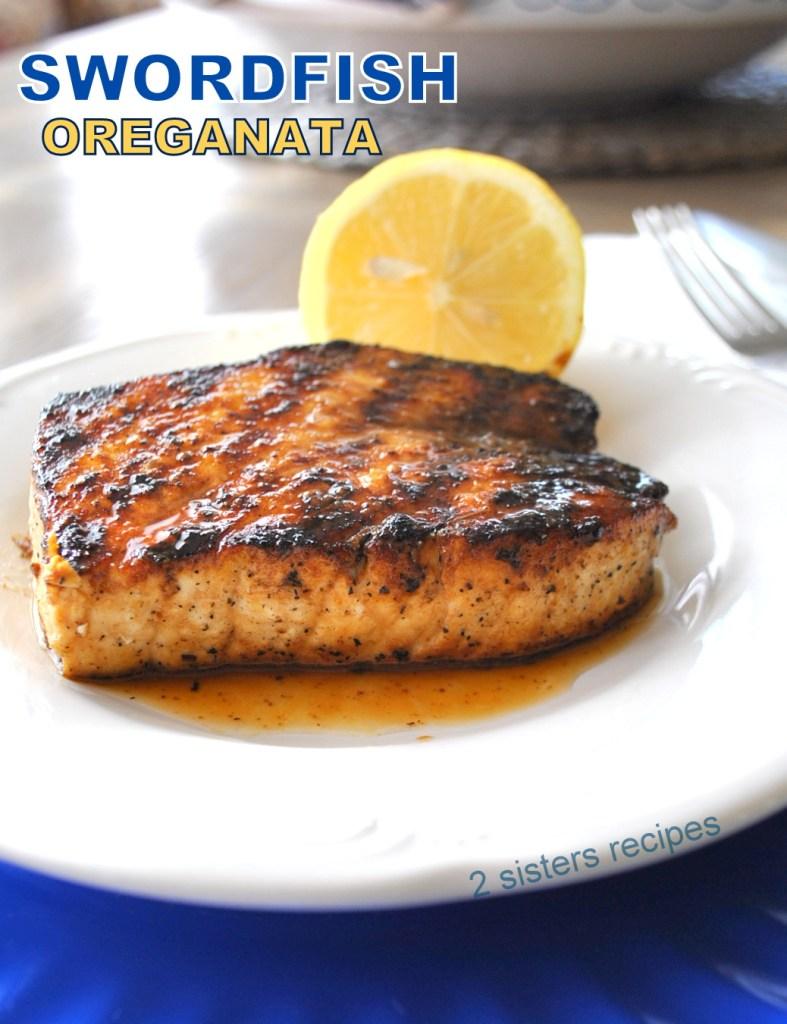 Swordfish Oreganata by 2sistersrecipes.com