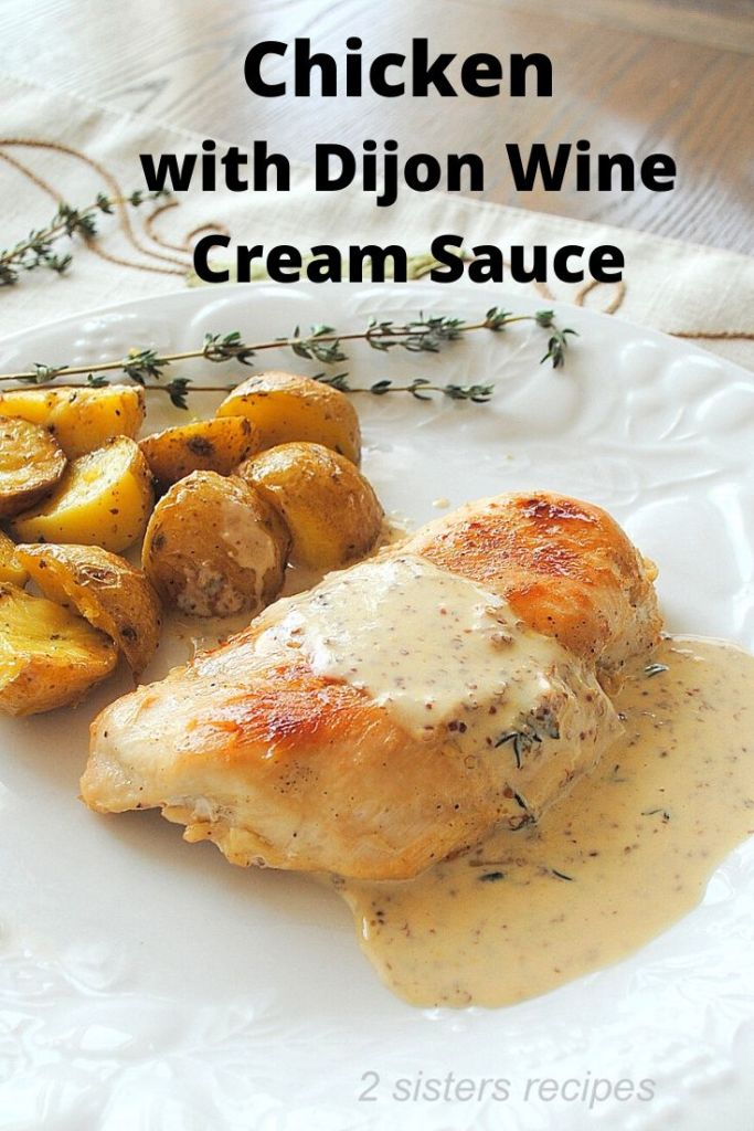 Chicken with Dijon Wine Cream Sauce by 2sistersrecipes.com