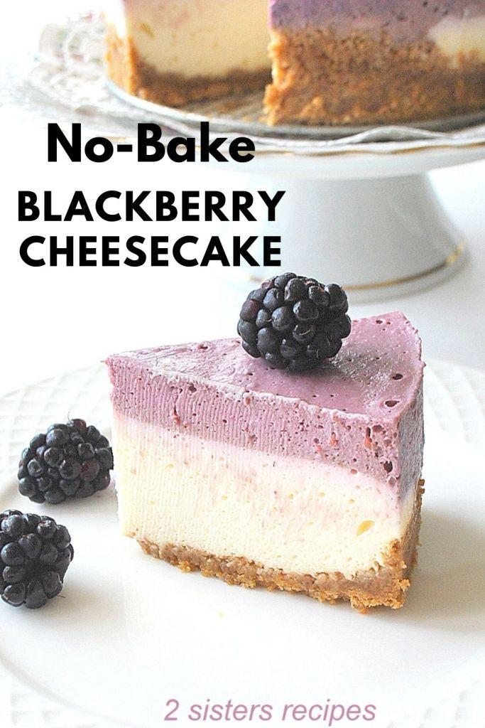 No-Bake Blackberry Cheesecake by 2sistersrecipes.com #2sistersrecipes #cheesecake #nobkakecheesecake #nobakedesserts