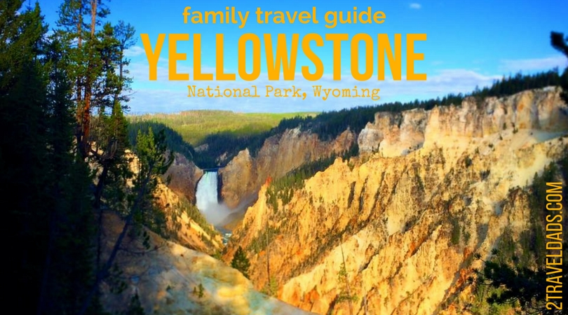 Yellowstone National Park family travel guide: geysers to ...