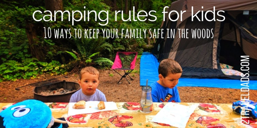 Camping rules for kids are so important to keep the family safe as well as ensure the most fun on your camping trip. 2traveldads.com