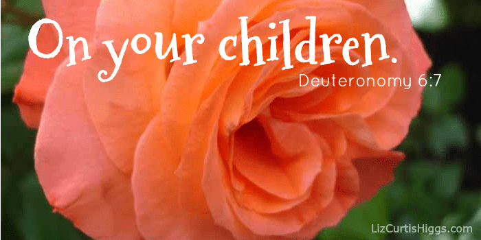 On your children Deuteronomy 6:7