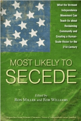 Most-Likely-To-Secede-What-the-Vermont-Independence-Movement-Can-Teach-Us-about-Reclaiming-Community-and-Creating-a-Human-Scale-Vision-for-the-21st-Century-Ron-Miller-Rob-Williams-9781603585026-Amazon.com-Books