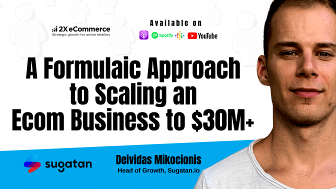 A Formulaic Approach to Scaling an Ecom Business to $30M+ w/ Deividas Mikocionis