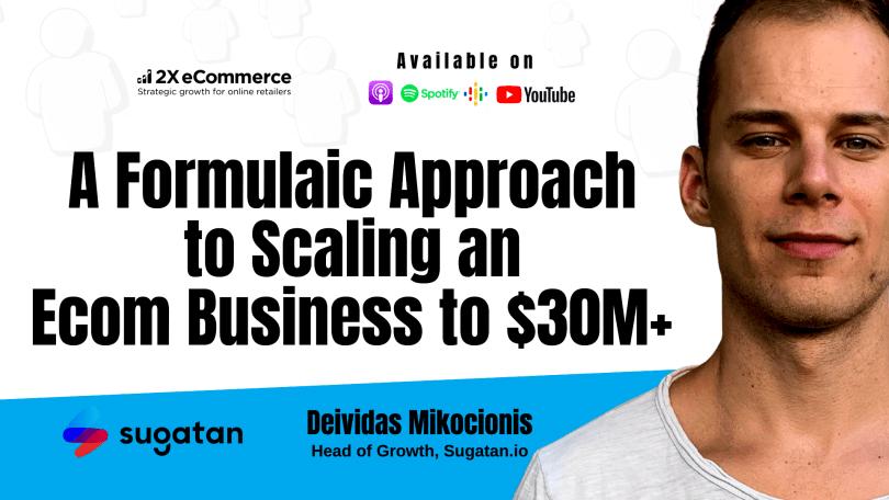 A Formulaic Approach to Scaling an Ecom Business to $30M+ w/ Deividas Mikocionis