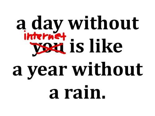 A day without internet is like a year without a rain FOLLOWSAYING IMAGESFOR MORE INSPIRED IMAGES & QUOTES