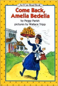 Come Back, Amelia Bedelia by Peggy Parish, pictures by Wallace Tripp