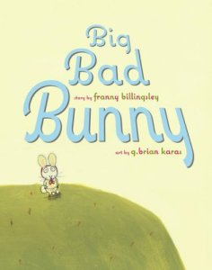Big Bad Bunny by Franny Billingsley, art by G. Brian Karas