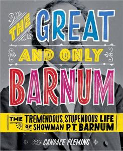 The Great and Only Barnum: The Tremendous, Stupendous Life of Showman P.T. Barnum by Candace Fleming