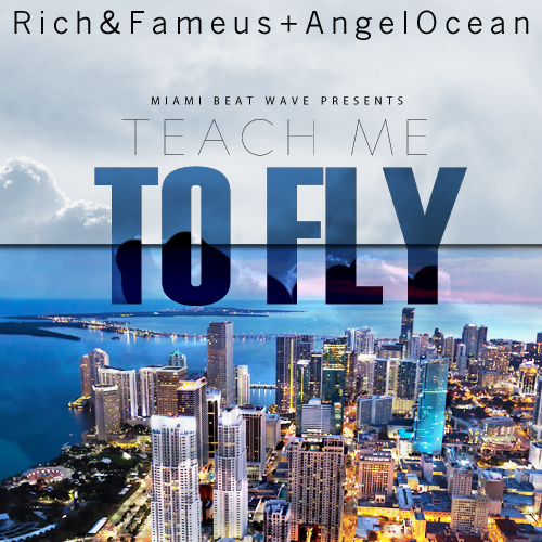 Teach Me To Fly - Rich & Fameus + Angel Ocean