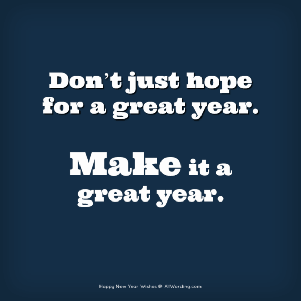 Don't just hope for a great year. Make it a great year.