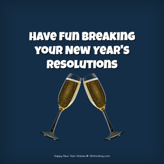 Have fun breaking your New Year's resolutions.