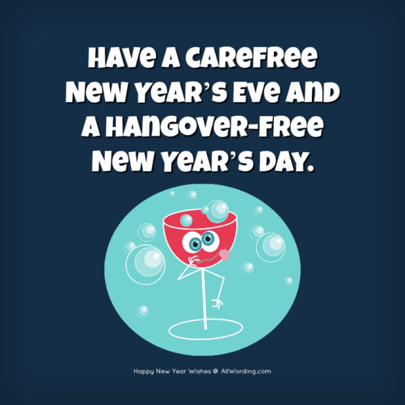 Have a carefree New Year's Eve and a hangover-free New Year's Day.
