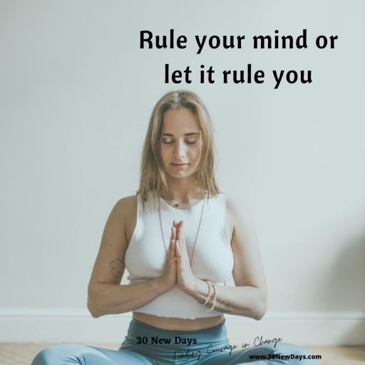 Rule your mind or let it rule you