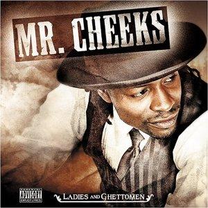 Mr. Cheeks - Ladies and Ghettomen