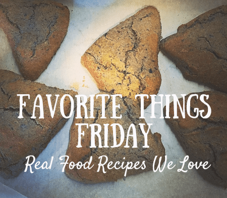 Favorite Things Friday Real Food Reicpes