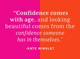 confidence comes with age, and looking beautiful comes from the confidence someone has in themselves