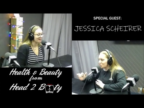 HEALTH AND BEAUTY FROM HEAD TO BOOTY - JESSICA SCHEIRER 12-20-18