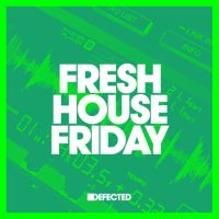 Fresh House Friday By Defected January 2019