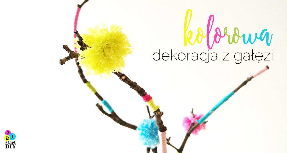 Kolorowa dekoracja z gałęzi czyli DIY na szare dni
