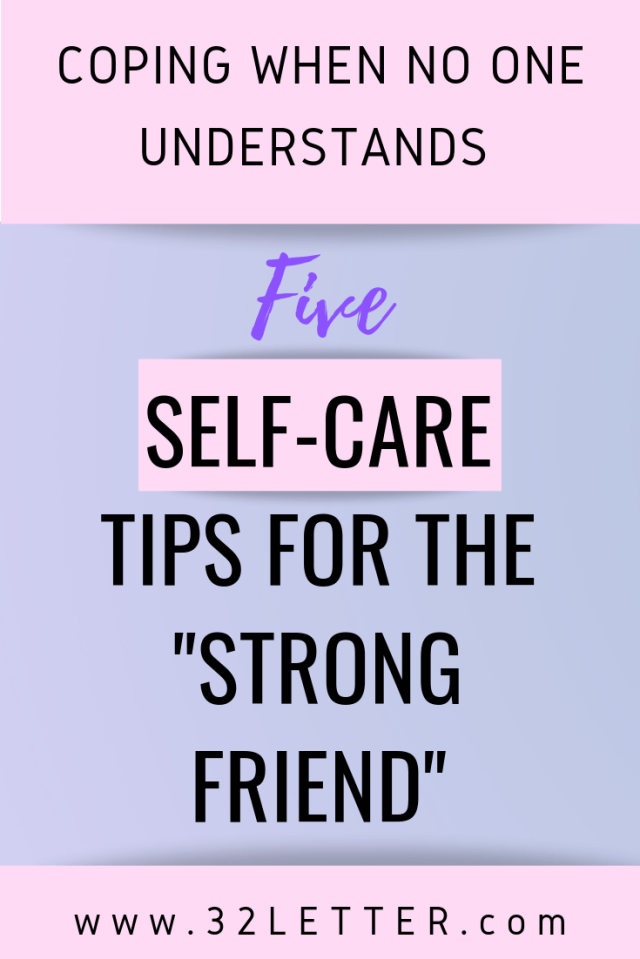 Five self-care tips for the strong friend. Coping when no one understands.