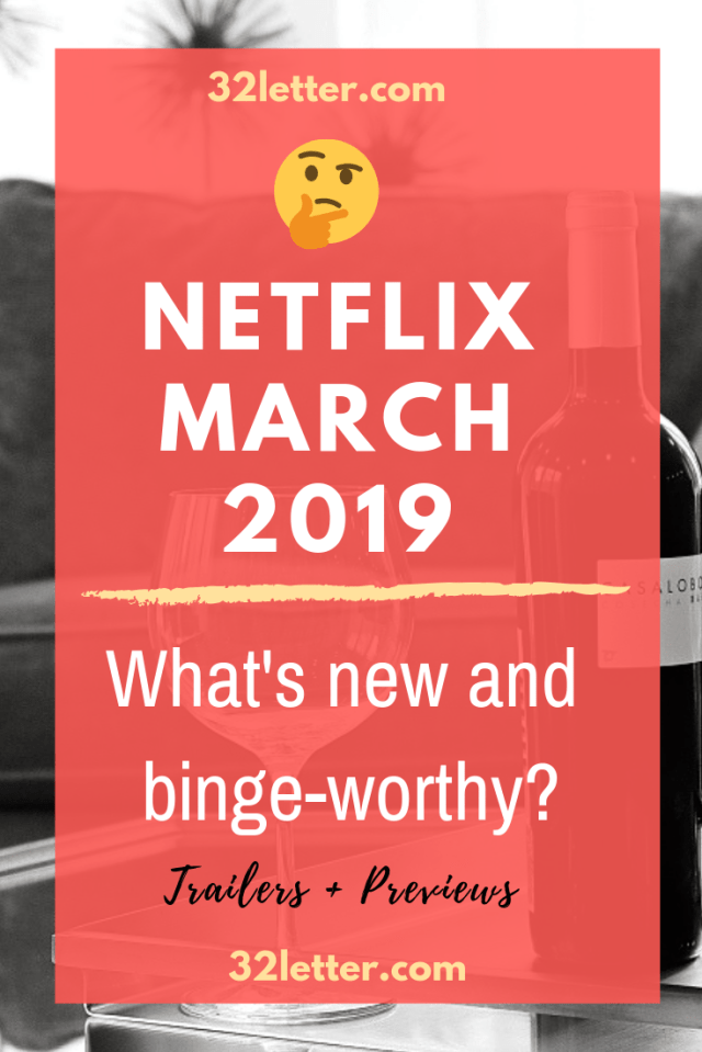 Netflix March 2019: What's New And Binge-Worthy?