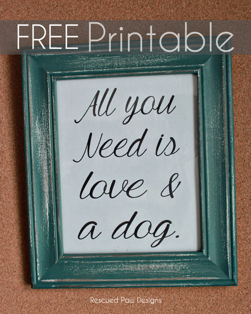 Download All you Need is Love and a Dog FREE Printable - Rescued ...