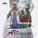 Tony Lenta Ft. Ñejo – A Tu Disposición (iTunes)